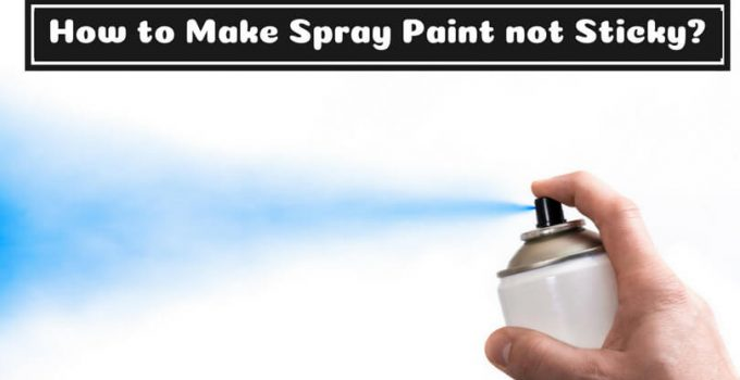 How to Make Spray Paint not Sticky_