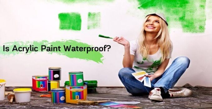 Is Acrylic Paint Waterproof