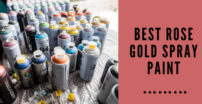 Best Rose Gold Spray Paint