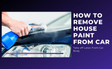 How to Remove House Paint from Car