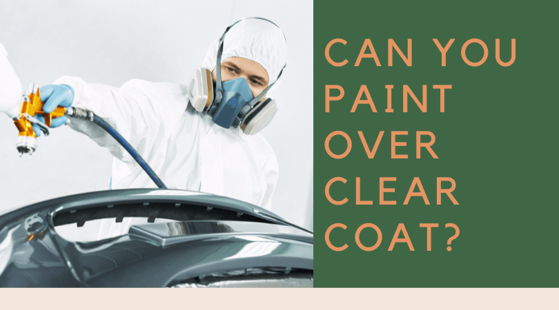 can you paint over clear coat